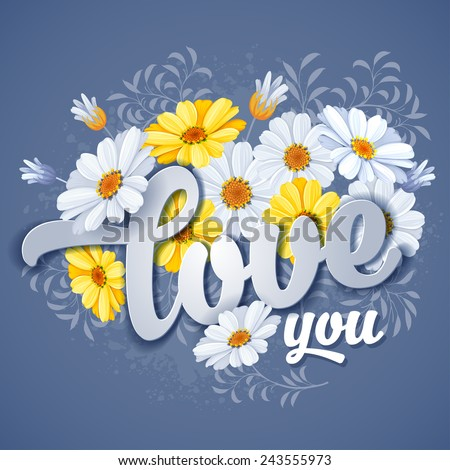 Valentines day greeting card with calligraphic romantic message and camomile flowers  - stock vector