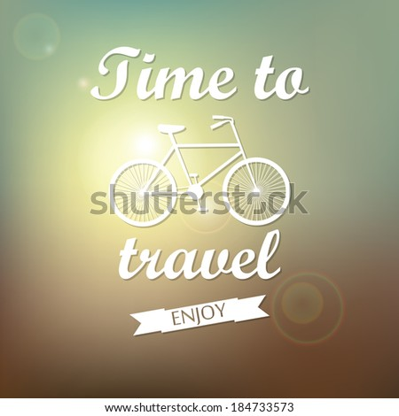 Vector background. Time to travel.  Bicycle. With Typography - stock vector