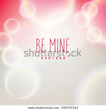 Vector background with blurred circes. Delicate modern card for St. Valentine's Day with soft bokeh. Pastel stylish backdrop and minimalistic text Be Mine - stock vector