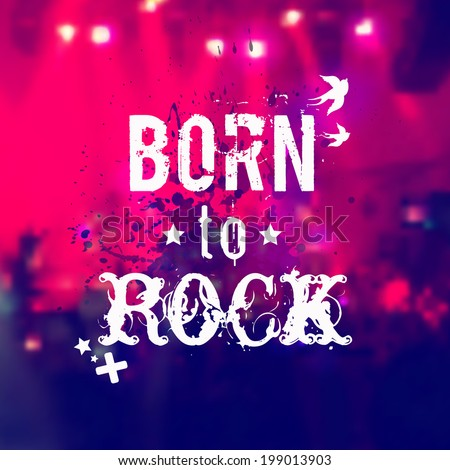 """Vector blurred background with rock stage and crowd. Illustration with watercolor splash and """"Born to rock"""" phrase. Rock concert design template with watercolor splatter and place for text. - stock vector"""