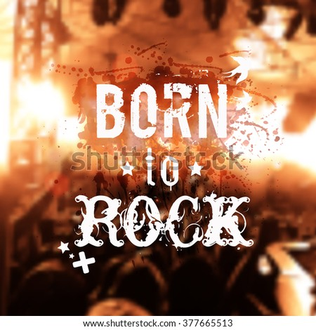"""Vector blurred background with rock stage and crowd. Modern grunge illustration with watercolor splash and """"Born to rock"""" phrase. Rock'n'roll poster. - stock vector"""