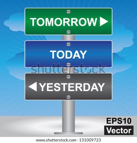 Vector : Business and Time Management Concept Present By Green, Blue and Gray Street Sign Pointing to Tomorrow, Today and Yesterday in Blue Sky Background - stock vector