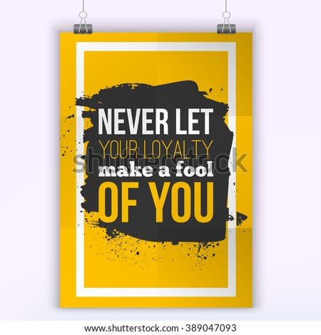 Vector business  trust quote Never let your loyalty make a fool of you. Business trust in Customer Relationship. Modern poster. - stock vector