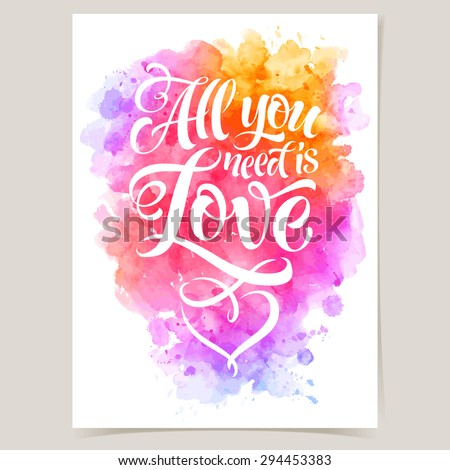 "Vector calligraphic inscription on watercolor background. ""All you ned is Love"" poster or postcard, for design invitation and greeting card. Typography collection - stock vector"