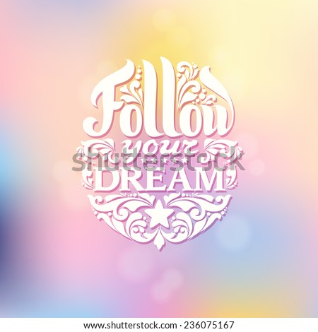"Vector calligraphic inscription with ornamental elements on abstract background. ""Follow your dream"" poster or postcard. Typography banner - stock vector"
