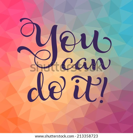 "Vector calligraphic inscription with ornamental elements on colorful geometric background. ""You can do it!"" poster or postcard. Typography collection - stock vector"