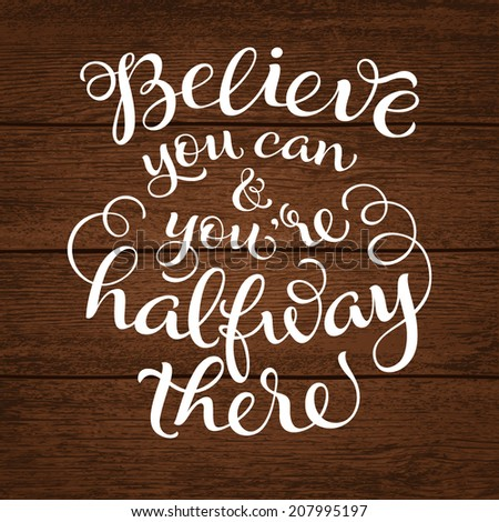 "Vector calligraphic inscription with ornamental elements on wood background. ""Believe you can and you're halfway there"" poster or postcard. Typography collection - stock vector"