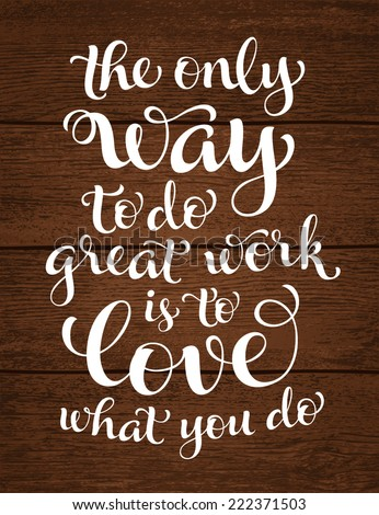 "Vector calligraphic inscription with ornamental elements on wood background. ""The only way to do great work is to love what you do"" poster or postcard. Typography collection - stock vector"