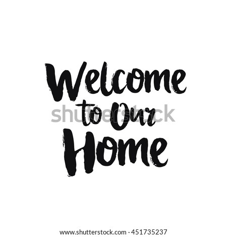 Vector calligraphy. Hand drawn lettering poster, paint with brush. Vintage typography card. Isolated phrase on white background. Design for prints, shirts and posters. Welcome to our home - stock vector