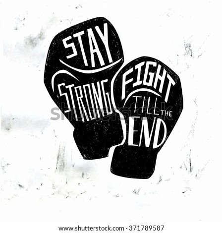 Vector card and poster design with black silhouette of boxing gloves and white hand written phrase Stay strong, fight till the end. Grunge illustration with lettering and textured background. - stock vector
