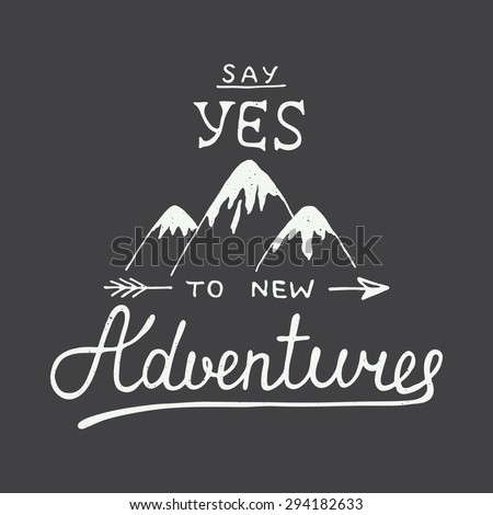 Vector card with hand drawn unique typography design element and mountains for greeting cards and posters. Say yes to new adventures in vintage style - stock vector