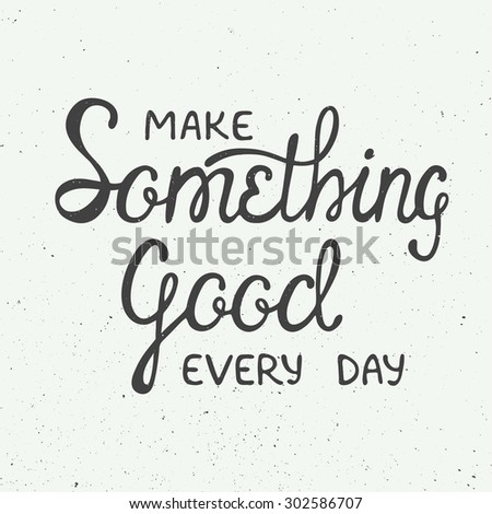 Vector card with hand drawn unique typography design element for greeting cards and posters. Make something good every day in vintage style - stock vector
