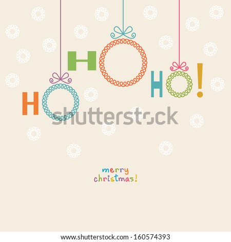 Vector christmas background. Christmas ball with lettering - ho-ho-ho! Invitation and greeting decorative card. Abstract simple holiday illustration with text box  - stock vector