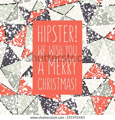Vector Christmas card with trendy triangles. At the base it has a geometric seamless pattern with chaotic speckled covering. Graphical colorful background. Wishes are adressed to hipsters. - stock vector