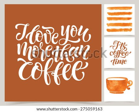 Vector collection of coffee cards template. Watercolor objects and patterns, calligraphic phrase for your design. I love you more than coffee, It's coffee time, posters or postcards. - stock vector