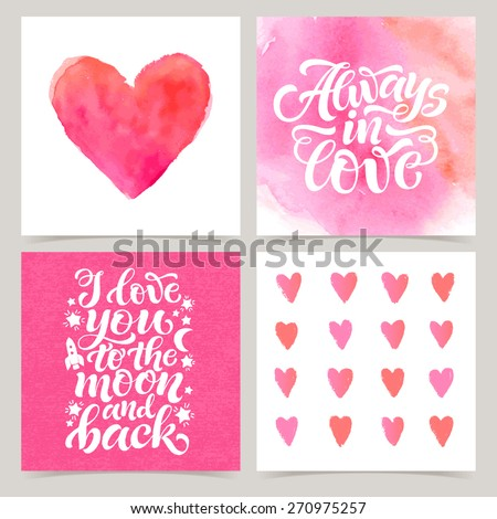 Vector collection of four cards template. Set of love. Watercolor elements and patterns, calligraphic phrase for your design: Always in love, I love you to the moon and back. Posters or postcards. - stock vector