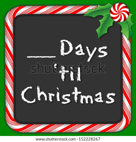 vector - Count Down Until Christmas Blackboard. Fill in the blank to count the days. Candy cane frame in red and green, holly, peppermint candy trim. Chalk text. EPS8 compatible. - stock vector