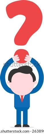 Vector faceless cartoon confused businessman arms hoisting big question mark overhead. - stock vector