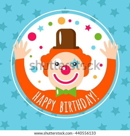 Vector flat holiday background. Clown. Smile. Happy Birthday card. Kids party and celebration. Circus. - stock vector