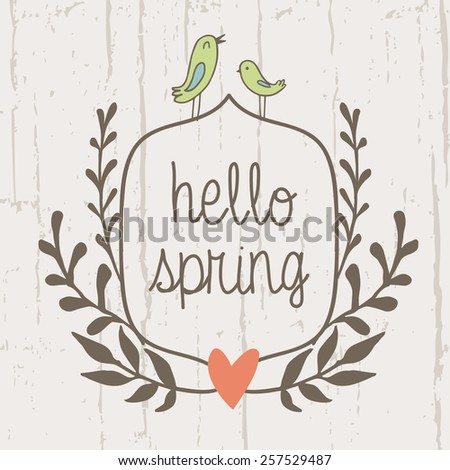 """Vector floral card with wreath from flowers,  leaves, cute  birds and text """"Hello spring"""". Vintage natural background - stock vector"""