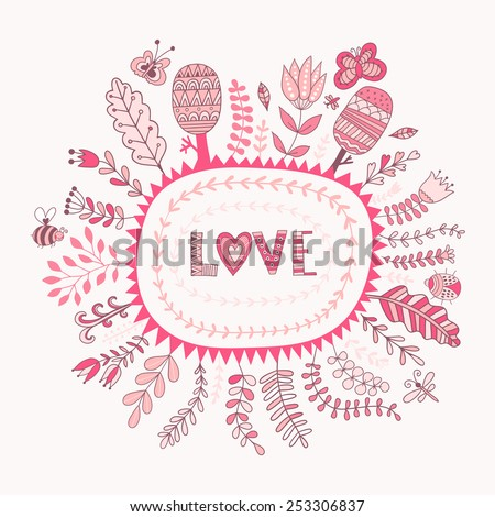 "Vector floral frame and ""love"" lettering. The word ""love"". Romantic background. Botanical elements: flowers and leaf. - stock vector"