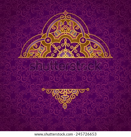Vector floral vignette in Eastern style. Ornate element for design, place for text. Ornamental vintage illustration for wedding invitations, greeting cards. Traditional golden decor. - stock vector