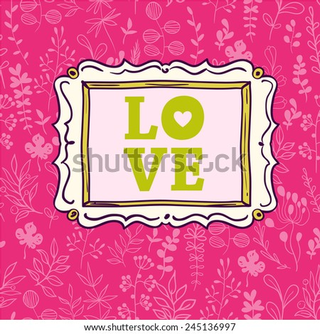 Vector frame. Composition on Valentines Day. Greeting card with love. Seamless vector pattern.  - stock vector