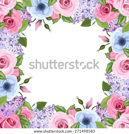 Vector frame with pink, blue and purple roses, lisianthus and lilac flowers and green leaves. - stock vector
