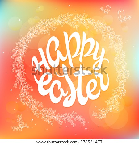 vector hand drawn Easter lettering greeting quote circled composition surround with floral branches on blur background. - stock vector