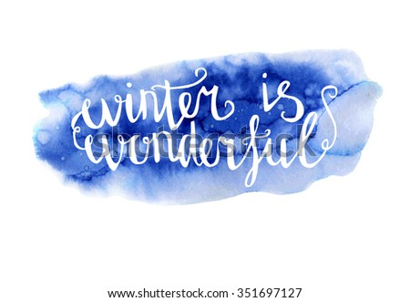 Vector hand drawn illustration Winter is wonderful. Bright blue texture and white hand written inscription. Lettering on bright watercolor background. - stock vector