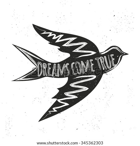 Vector hand drawn style rustic illustration with flying swallow with inspirational quote. Dreams come true. Vintage background. T-shirts, bags, greeting card design, typography lettering poster - stock vector
