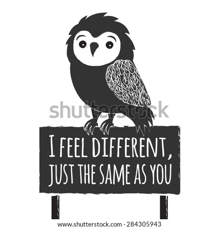 Vector hand drawn typography poster with black owl sitting on the board. I feel different, just the same as you. Inspirational and motivational illustration - stock vector