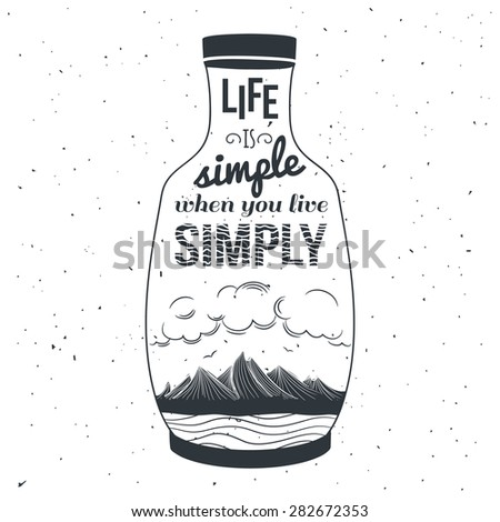 Vector hand drawn typography poster with mountains, quote and bottle. Life is simple when you live simply. Creative vintage style illustration. Perfect greeting card, home decoration design - stock vector