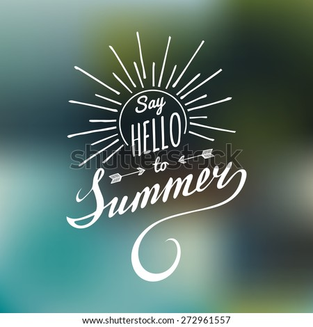 Vector hand lettering inspirational typography poster Say hello to summer on blurred background - stock vector