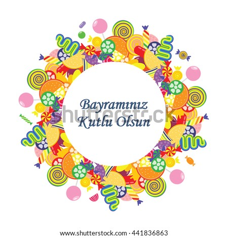 vector illustration / greeting card for Sugar Feast celebrated in Turkey in the end of Ramazan with greeting Have a Happy Holiday written in turkish language / with colorful sweets in circle design - stock vector