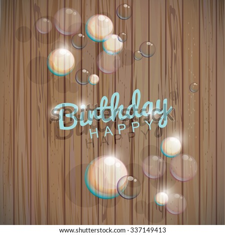 Vector Illustration of a Happy Birthday on wooden texture with transparent soap bubbles - stock vector