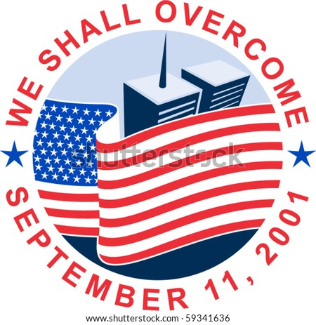 vector illustration of am unfurled American flag  with world trade center twin tower building in the  background with text we shall overcome. - stock vector