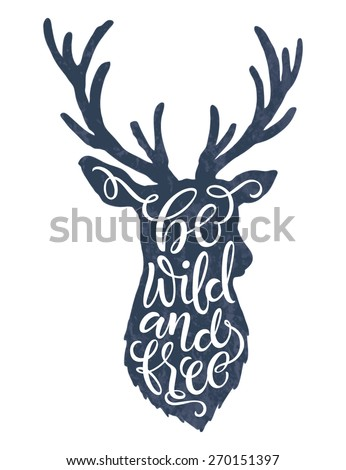 "Vector illustration of deer silhouette. ""Be wild and free"" calligraphic or lettering poster or postcard. Chalk design - stock vector"