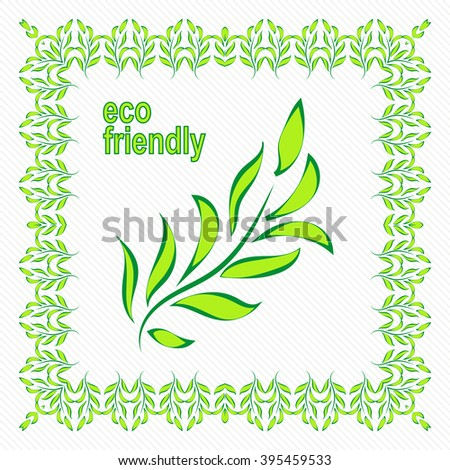 Vector illustration of ecology concept with glossy green leaves. Stylized vector branch with green leaves in a frame of leaves. - stock vector