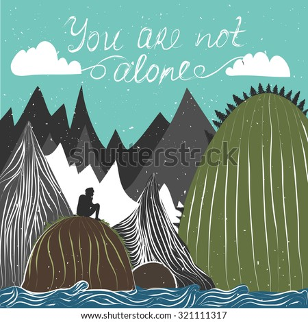 Vector illustration of man silhouette, mountains and forest. You are not alone. Motivational and inspirational typography poster with quote. The concept of the unity of man and nature. Backpacking - stock vector