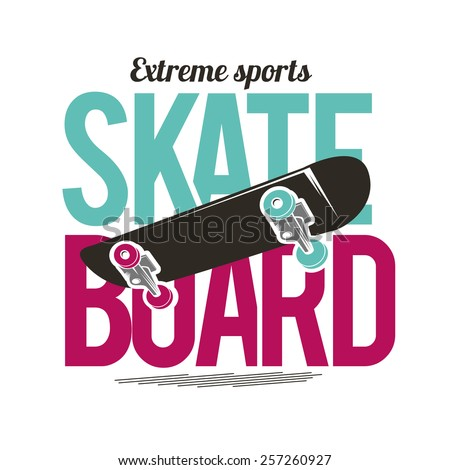 vector illustration skateboard extreme sports, board in the middle of the inscriptions, graphics for t-shirt ,vintage design - stock vector