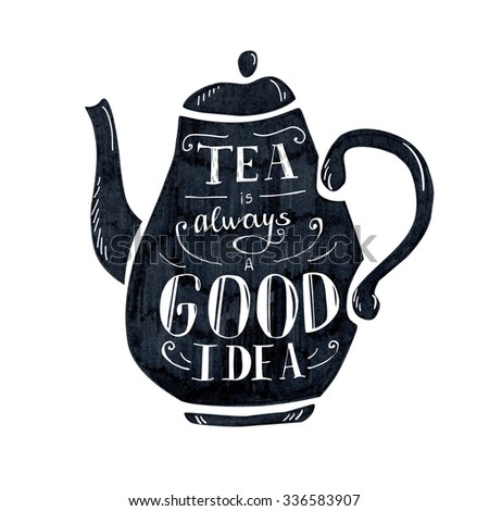 Vector illustration Tea time with lettering. Black tea pot with hand written inscription Tea is always a good idea. Isolated object on white background. - stock vector