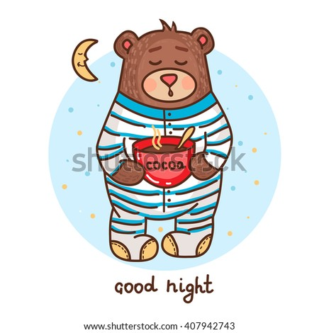 Vector illustration with cute teddy bear drinking cocoa and wished goodnight - stock vector