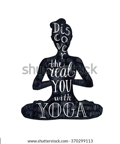 Vector illustration with female figure and lettering. Hand written phrase Discover the real you with yoga. Typography design with isolated silhouette of woman meditating in lotus position - Padmasana. - stock vector