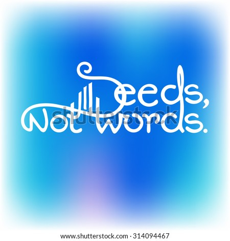 Vector illustration with hand drawn inspirational quote on a blue blurred background. Deeds, not words. - stock vector