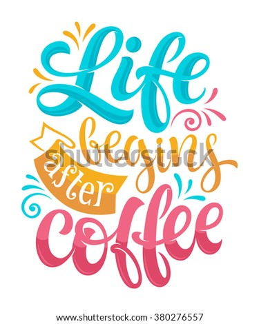 "Vector illustration with hand-drawn lettering. ""Life begins after coffee"" inscription for prints and posters, menu design, invitation and greeting cards. Calligraphic and typographic collection - stock vector"