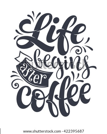 "Vector illustration with hand-drawn lettering. ""Life begins after coffee"" inscription for prints and posters, menu design, stickers, invitation, greeting cards. Calligraphic and typographic collection - stock vector"