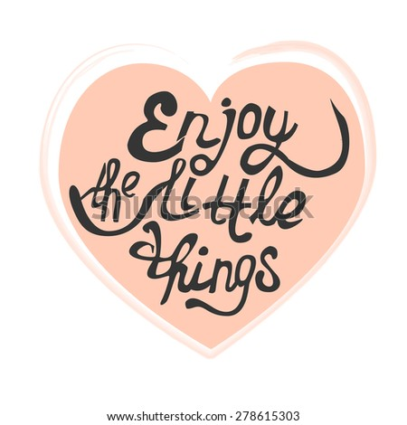 "Vector illustration with hand-drawn lettering on white background. ""Enjoy the little things"" calligraphic or lettering poster or postcard. Inspirational vector typography. - stock vector"