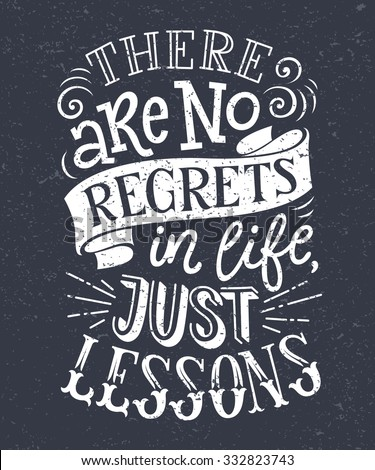 "Vector illustration with hand-drawn texture lettering. ""There are no regrets in life, just lessons"" inscription for invitation and greeting card, prints and posters. Calligraphic chalk design - stock vector"