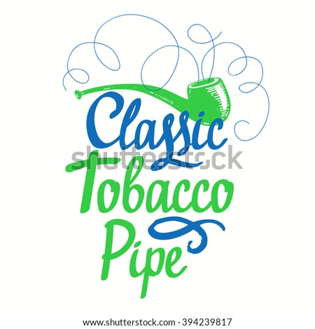 Vector illustration with tobacco pipe. Old classical tradition of smoking tobacco. Lettering design. Tobacco pipe in sketch style. - stock vector